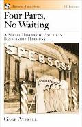 Four Parts, No Waiting A Social History of American Barbershop Harmony