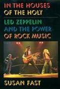 In the Houses of the Holy Led Zeppelin and the Power of Rock Music
