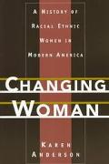 Changing Woman A History of Racial Ethnic Women in Modern America