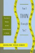 Am I Thin Enough Yet? The Cult of Thinness and the Commercialization of Identity