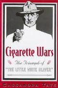 Cigarette Wars The Triumph of