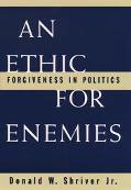 Ethic for Enemies Forgiveness in Politics