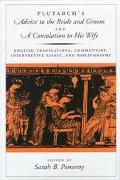 Plutarch's Advice to the Bride and Groom and a Consolation to His Wife English Translations,...