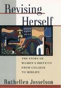Revising Herself The Story of Women's Identity from College to Midlife
