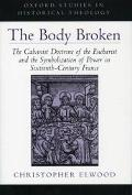 Body Broken The Calvinist Doctrine of the Eucharist and the Symbolization of Power in Sixtee...