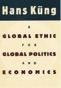 Global Ethic for Global Politics and Economics