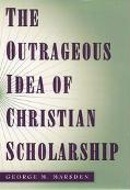 Outrageous Idea of Christian Scholarship