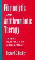 Fibrinolytic and Antithrombotic Therapy Theory, Practice, and Management