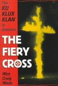 Fiery Cross The Ku Klux Klan in America