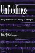 Unfoldings Essays in Schenkerian Theory and Analysis