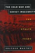 Cold War and Soviet Insecurity The Stalin Years