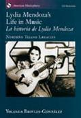Lydia Mendoza's Life in Music/LA Historia De Lydia Mendoza Norteno Tejano Legacies = LA Hist...