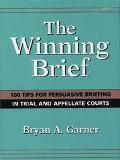 Winning Brief 100 Tips for Persuasive Briefing in Trial and Appellate Court
