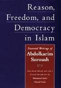 Reason, Freedom, and Democracy in Islam Essential Writings of Abdolkarim Soroush
