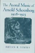 Atonal Music of Arnold Schoenberg, 1908-1923
