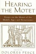 Hearing the Motet Essays on the Motet of the Middle Ages and Renaissance