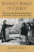 Without Benefit of Clergy Women and the Pastoral Relationship in Nineteenth-Century American...