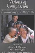 Visions of Compassion Western Scientists and Tibetan Buddhists Examine Human Nature