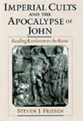 Imperial Cults and the Apocalypse of John Reading Revelation in the Ruins