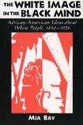 White Image in the Black Mind African-American Ideas About White People, 1830-1925