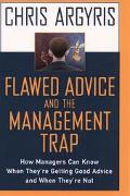 Flawed Advice and the Management Trap How Managers Can Know When They're Getting Good Advice...