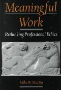 Meaningful Work Rethinking Professional Ethics