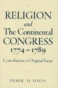 Religion and the Continental Congress, 1774-1789 Contributions to Original Intent
