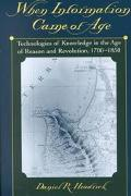 When Information Came of Age Technologies of Knowledge in the Age of Reason and Revolution, ...