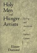 Holy Men and Hunger Artists Fasting and Asceticism in Rabbinic Culture