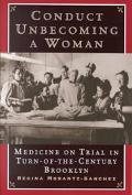 Conduct Unbecoming a Woman Medicine on Trial in Turn-Of-The-Century Brooklyn