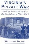 Virginia's Private War Feeding Body and Soul in the Confederacy, 1861-1865