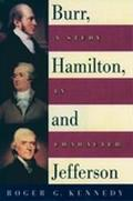 Burr, Hamilton, and Jefferson A Study in Character