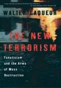 New Terrorism Fanaticism and the Arms of Mass Destruction