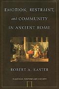 Emotion, Restraint, and Community in Ancient Rome