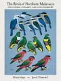 Birds of Northern Melanesia Speciation, Ecology, & Biogeography
