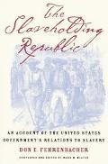 Slaveholding Republic An Account of the United States Government's Relations to Slavery