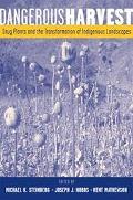 Dangerous Harvest Drug Plants and the Transformation of Indigenous Landscapes