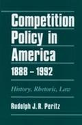 Competition Policy in America History, Rhetoric, Law