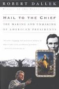 Hail to the Chief The Making and Unmaking of American Presidents