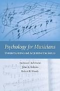 Psychology for Musicians Understanding And Acquiring the Skills