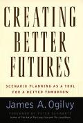 Creating Better Futures Scenario Planning As a Tool for Social Creativity