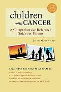 Children With Cancer A Comprehensive Reference Guide for Parents