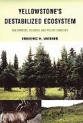 Yellowstone's Destabilized Ecosystem Elk Effects, Science, And Policy Conflict