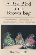 Red Bird in a Brown Bag The Function and Evolution of Colorful Plumage in the House Finch