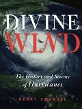 Divine Wind The History And Science Of Hurricanes