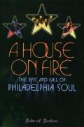House On Fire The Rise And Fall Of Philadelphia Soul