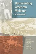 Documenting American Violence A Sourcebook
