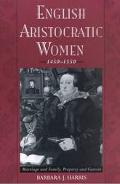 English Aristocratic Women, 1450-1550 Marriage and Family, Property and Careers