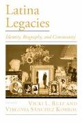 Latina Legacies Identity, Biography, and Community