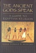 Ancient Gods Speak A Guide to Egyptian Religion